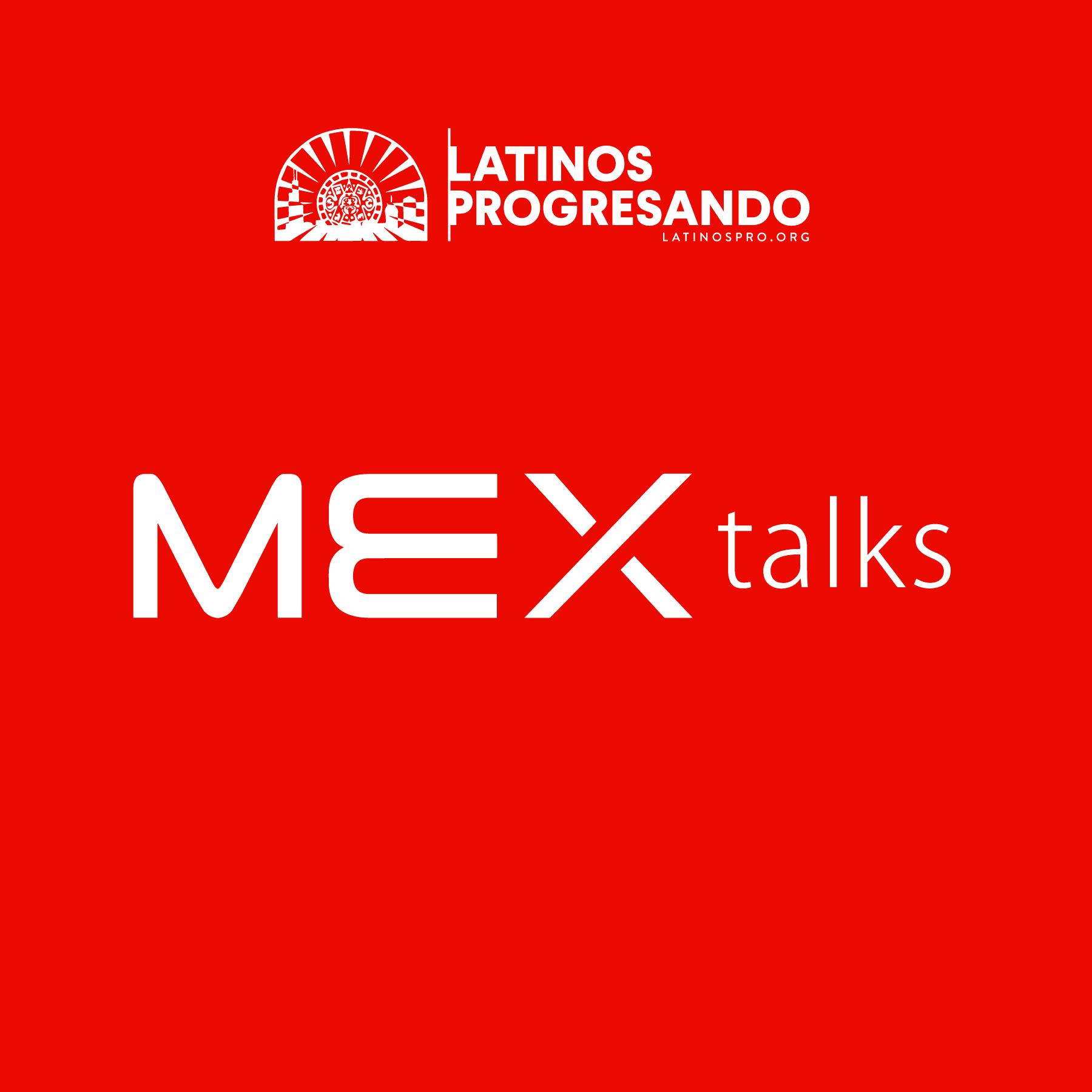MEX talks - Latinos Progresando