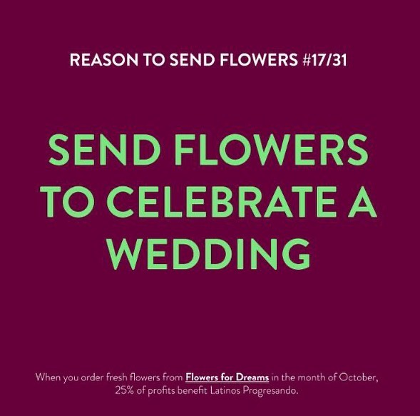 Send a bouquet of flowers to congratulate someone who recently got married. Make sure you shop from @flowersfordreams as they're donating 25% of October profits back to Latinos Progresando.