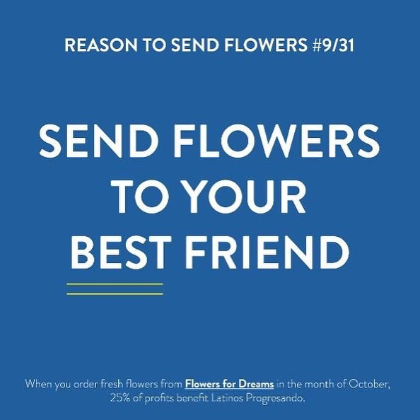 Show your BEST FRIEND(S) how much you appreciate them by sending flowers from @flowersfordreams . Remember 25% of your October purchases benefit Latinos Progresando!
