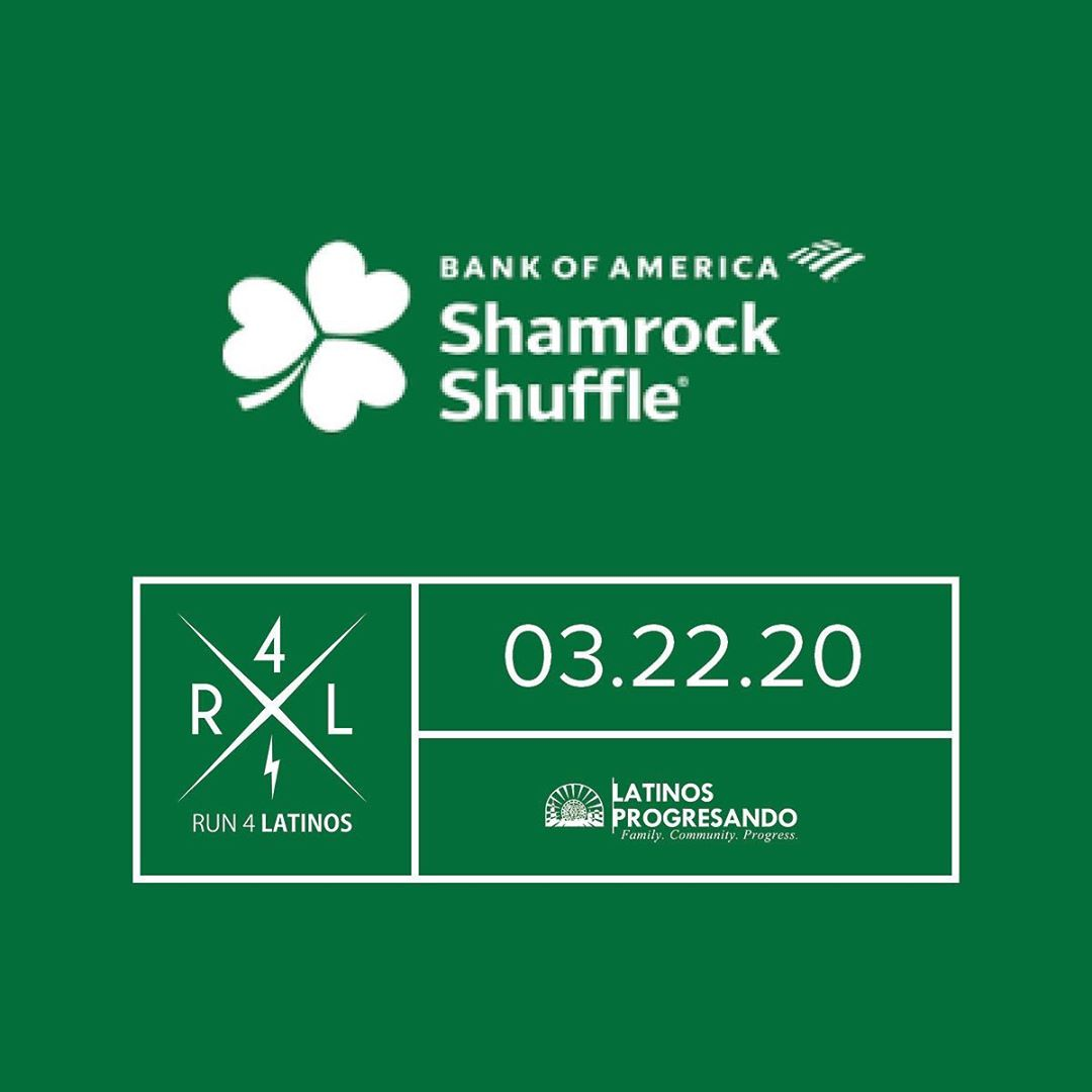 Run or walk the Bank of America Shamrock Shuffle while fundraising for Latinos Progresando! In addition to the perks offered by the race (access to a virtual training program, Nike dri-fit shirt, festive promotional item, a drink ticket for post race party, and finisher medal), members of Team Latinos receive: -Discounted Entry Fee (SAVE $10) -Customized Fundraising Page and Promotional Assistance from LP* -Team Latinos Water Bottle and Team Latinos T-Shirt  Don't miss out on your chance to challenge yourself while giving back to an amazing cause. *All runners must commit to raising $350 by April 30, 2020.  Sign up now at latinospro.org/runforlatinos